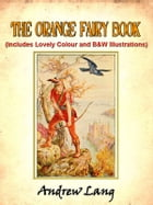 The Orange Fairy Book by Andrew Lang (Includes Lovely Colour and Black and White Illustrations)