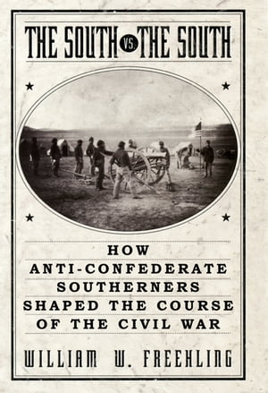 The South Vs. The South How Anti-Confederate Southerners Shaped the Course of the Civil War