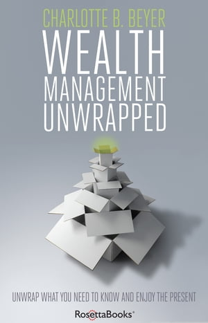 Wealth Management Unwrapped Unwrap What You Need to Know and Enjoy the Present
