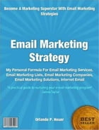 Email Marketing Strategy: My Personal Formula For Email Marketing Services, Email Marketing Lists, Email Marketing Companies,  by Orlando P. Heuer