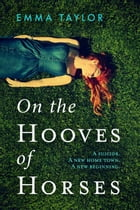 On the Hooves of Horses: The end is just the beginning… by Emma Taylor