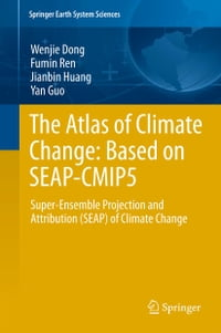 The Atlas of Climate Change: Based on SEAP-CMIP5: Super-Ensemble Projection and Attribution (SEAP…