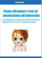 Come affrontare i test di Ammissione all'università by 110elode.net