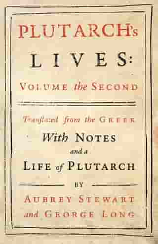 Plutarch's Lives - Vol. II: Translated from the Greek, With Notes and a Life of Plutarch