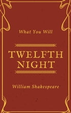Twelfth Night (Annotated): What You Will by William Shakespeare