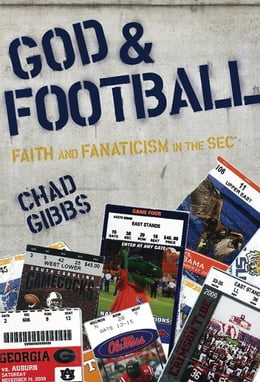 Book God and Football: Faith and Fanaticism in the Southeastern Conference by Chad Gibbs