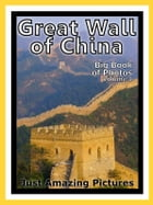 Just Great Wall of China Photos! Big Book of Photographs & Pictures of the Chinese Great Wall of China, Vol. 1 by iTravel