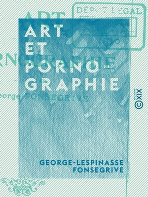 Art et Pornographie by George-Lespinasse Fonsegrive