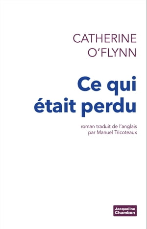 Ce qui était perdu by Catherine O'Flynn
