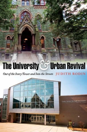 The University and Urban Revival Out of the Ivory Tower and Into the Streets
