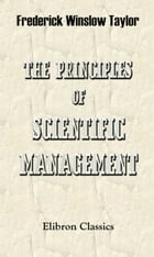 The Principles of Scientific Management. by Frederick Taylor