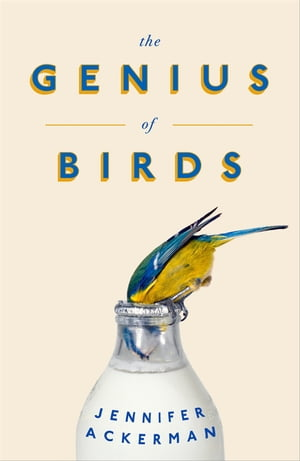 The Genius of Birds The Intelligent Life of Birds