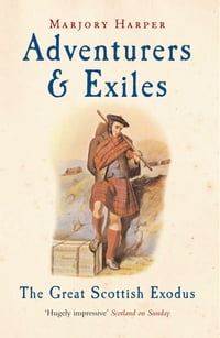 Adventurers And Exiles: The Great Scottish Exodus: The Great Scottish Exodus