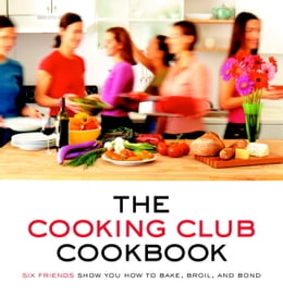 Book The Cooking Club Cookbook: Six Friends Show You How to Bake, Broil, and Bond by Cooking Club