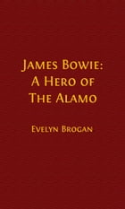 James Bowie: A Hero of the Alamo (Illustrated) by Evelyn Brogan