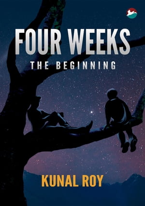 Four Weeks - The Beginning by Kunal Roy
