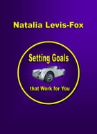 Setting Goals That Work For You by Natalia Levis-Fox