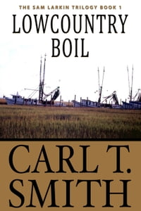 Lowcountry Boil: The Sam Larkin Trilogy Book 1