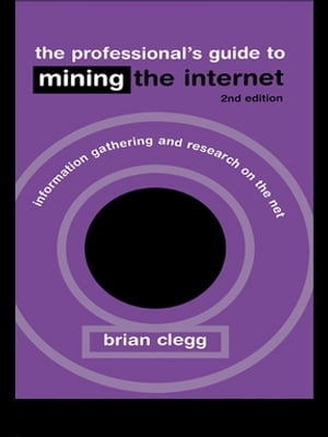 The Professional's Guide to Mining the Internet Infromation Gathering and Research on the Net