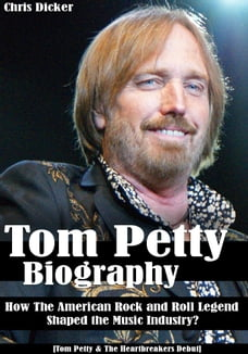 Tom Petty Biography: How The American Rock and Roll Legend Shaped the Music Industry?: [Tom Petty…