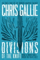 Divisions Of The Knife by Chris Gallie