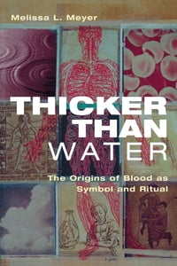 Thicker Than Water: The Origins of Blood as Symbol and Ritual