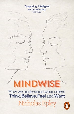 Mindwise How We Understand What Others Think,  Believe,  Feel,  and Want