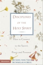 Disciplines of the Holy Spirit: How to Connect to the Spirit's Power and Presence by Siang-Yang Tan