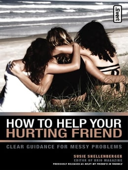 Book How to Help Your Hurting Friend: Advice For Showing Love When Things Get Tough by Susie Shellenberger