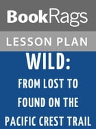 Wild: From Lost to Found on the Pacific Crest Trail Lesson Plans by BookRags