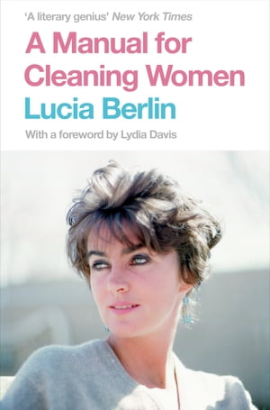 A Manual for Cleaning Women Selected Stories