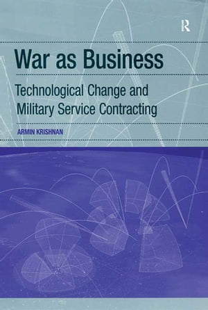 War as Business Technological Change and Military Service Contracting