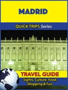 Madrid Travel Guide (Quick Trips Series): Sights, Culture, Food, Shopping & Fun by Shane Whittle