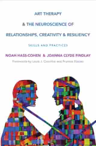 Art Therapy and the Neuroscience of Relationships, Creativity, and Resiliency: Skills and Practices (Norton Series on Interpersonal Neurobiology) by Noah Hass-Cohen