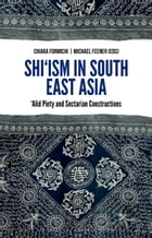 Shiism In South East Asia: Alid Piety and Sectarian Constructions