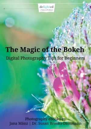 The Magic of the Bokeh Photography eBook - Digital Photography Tips for Beginners
