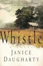 Whistle: A Novel by Janice Daugharty