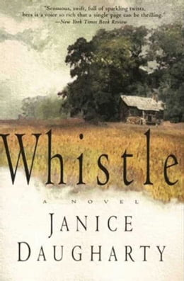 Book Whistle: A Novel by Janice Daugharty
