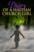 Diary of a Haitian Church Girl b6d1ca84-66de-41ac-9758-1a3b8f922382