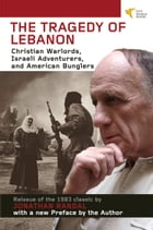 Tragedy of Lebanon: Christian Warlords, Israeli Adventurers, and American Bunglers by Jonathan Randal