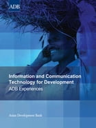 Information and Communication Technology for Development: ADB Experiences by Asian Development Bank