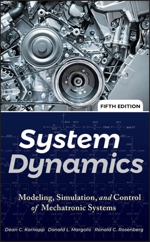 System Dynamics: Modeling, Simulation, and Control of Mechatronic Systems by Dean C. Karnopp