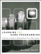 Learning iOS Game Programming: A Hands-On Guide to Building Your First iPhone Game by Michael Daley