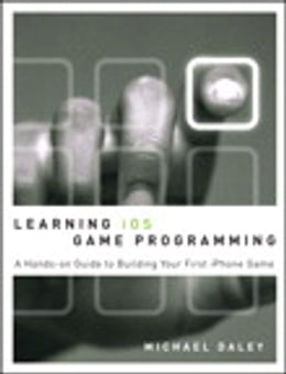 Book Learning iOS Game Programming: A Hands-On Guide to Building Your First iPhone Game by Michael Daley
