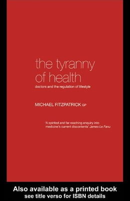 Book The Tyranny of Health by Fitzpatrick, Michael