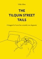 The Tilquin Street Tails: A doggerel of sorts but certainly not dogmatic by Uldis Silins