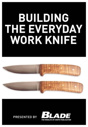 Building the Everyday Work Knife: Build your first knife using simple knife making tools and methods Build your first knife using simple knife making