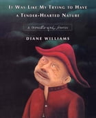 It Was Like My Trying to Have a Tender-Hearted Nature: A Novella and Stories by Diane Williams