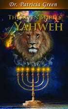 The Seven Spirits of Yahweh by Patricia Green