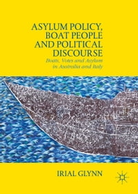 Asylum Policy, Boat People and Political Discourse: Boats, Votes and Asylum in Australia and Italy